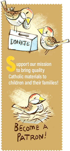 Support our mission to bring quality Catholic materials to children and their families!